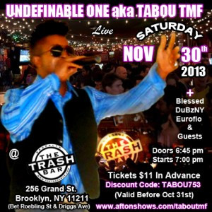 Get Tickets Now for Tabou TMF aka Undefinable One and Guests Live in Brooklyn New York on November 30th 2013 @ The Trash Bar