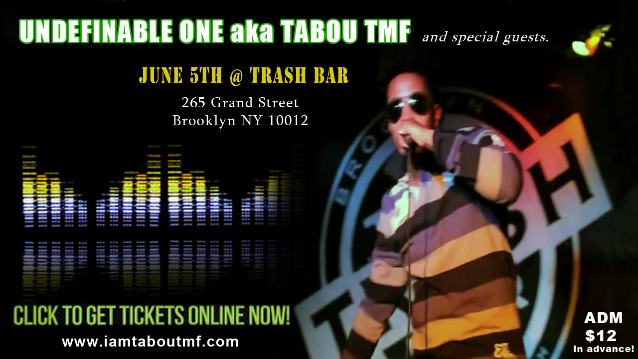 Undefinable One aka Tabou TMF and guests Live at The Trash Bar in Brooklyn, New York on June 5th 2014 - Get Tickets Now!