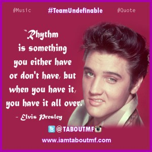 iamtaboutmf_Music Monday Rhythm Inspirationsal Quote - Elvis Presley
