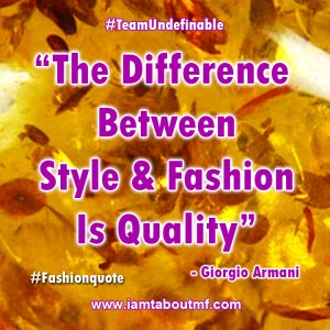 "iamtaboutmf.com_fashionquote ""The Difference Between Style & Fashion Is Quality"""