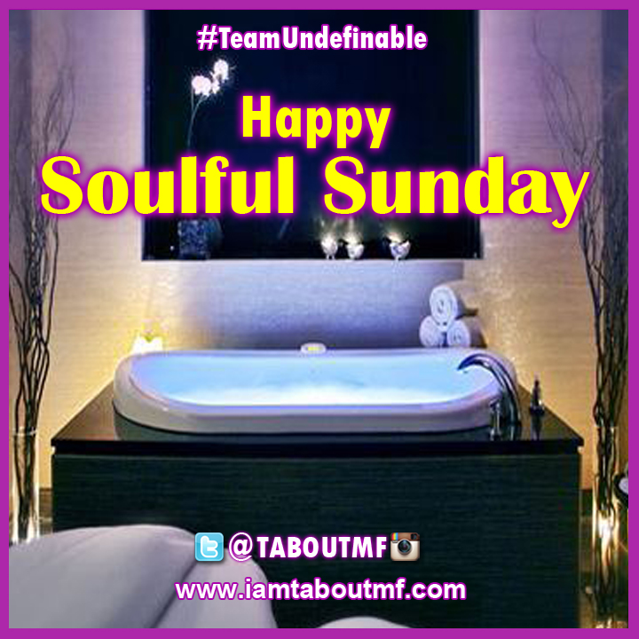 Have a Happy Soulful Sunday Team Undefinable