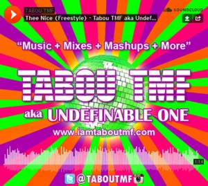 "Listen to Thee Nice (Freestyle) by Tabou TMF aka Undefinable One and Get ""Music + Mixes + Mashups + More""on www.iamtaboutmf.com"