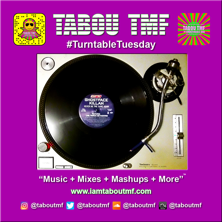 Tabou TMF Turnatble Tuesday - Never Be the Same Again - Ghost face Killah ft Carl Thomas & Raekwon