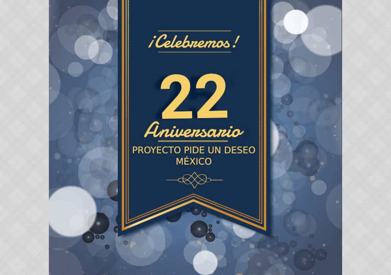 22° Aniversario del Proyecto Pide un Deseo México