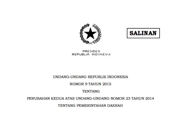UNDANG-UNDANG REPUBLIK INDONESIA NOMOR 9 TAHUN 2015 TENTANG PERUBAHAN KEDUA ATAS UNDANG-UNDANG NOMOR 23 TAHUN 2014 TENTANG PEMERINTAHAN DAERAH