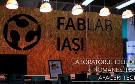 Fab Lab Iași, laboratorul ideilor românești de afaceri tech