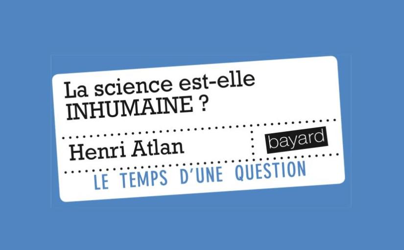 Henri Atlan : La science est-elle inhumaine ?