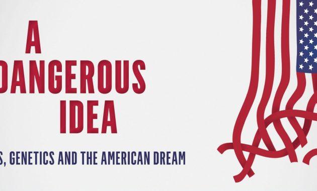 A Dangerous Idea Eugenics, Genetics and the American Dream