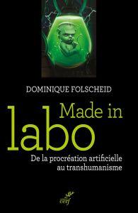 Made in Labo - De la procréation artificielle au transhumanisme de Dominique Folscheid