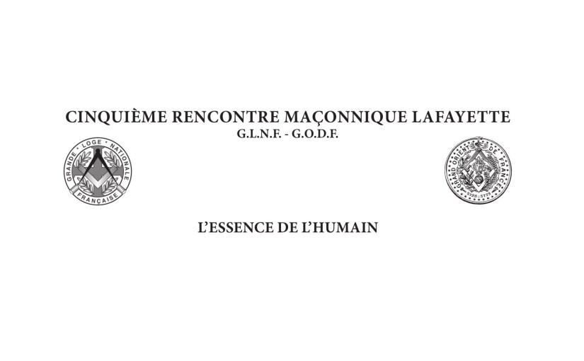 Vèmes Rencontres Maçonniques Lafayette – L'essence de L'humain