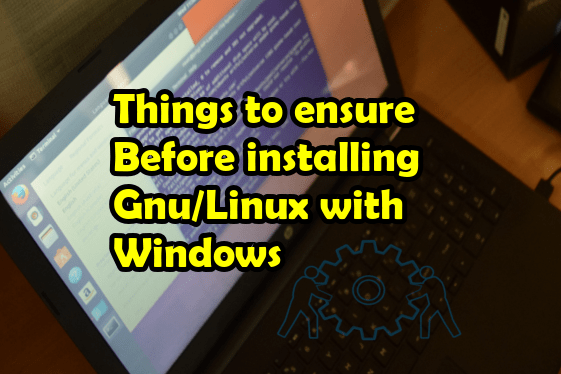 Things to Ensure Before Installing GNU/Linux Along With Windows