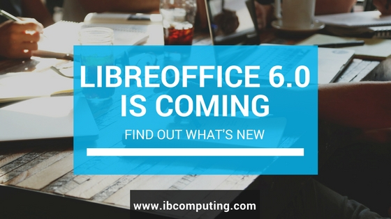 LibreOffice 6.0 Final Release Coming Soon, Find Out What's New