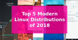 Top 5 Modern Linux Distributions of 2018