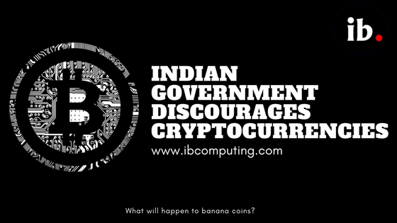 Indian Government to discourage the use of Cyrptocurrencies
