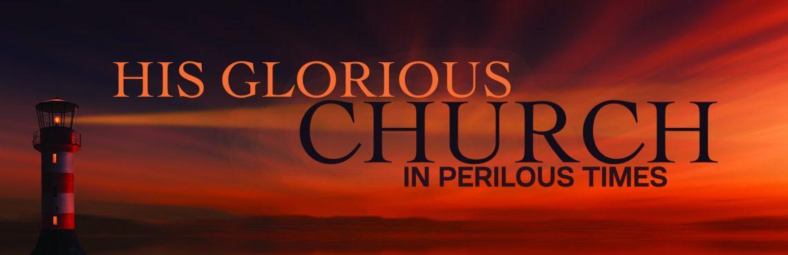 His Glorious Church In Perilous Times