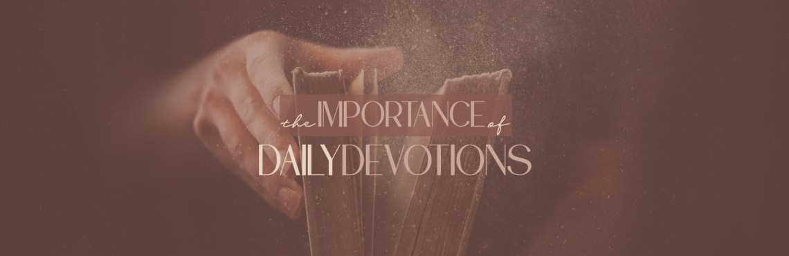 The Importance of Daily Devotions
