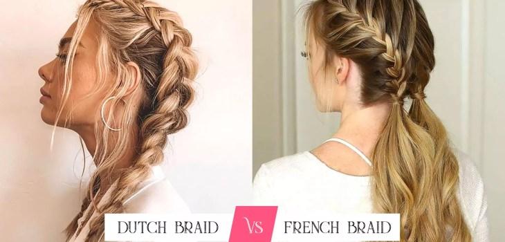 Dutch Braid Vs French Braid - ibeautyguide