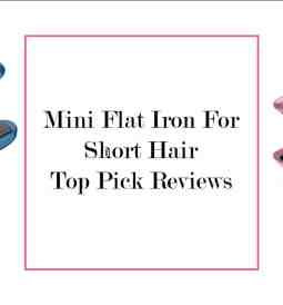 Mini Flat Iron For Short Hair - ibeautyguide