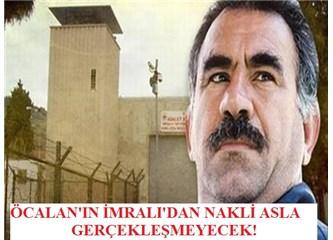 Öcalan'ın İmralı'dan çıkarılıp başka bir hapishaneye geçirilmesi çok tehlikeli olur!