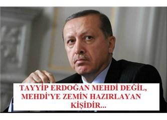 Tayyip Erdoğan Hz. Mehdi mi, yoksa Hz. Mehdi'ye zemin hazırlayan kişi mi?