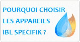 Pourquoi Choisir les appareils IBL Specifik?