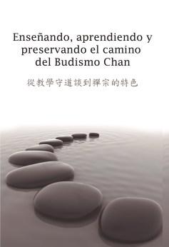 Enseñando, Aprehendiendo, y Preservando el Camino del Budismo Chan