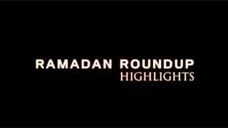 Ramadan Roundup Highlights