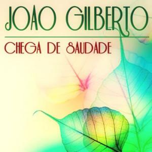 Joao Gilberto - Chega de Saudade (42 Original Tracks) (2013)