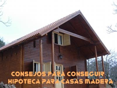 Consejos para conseguir hipoteca para casas de madera