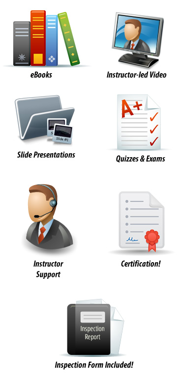 Includes eBooks, Instructer-led Video, Slide Presentations, Quizzes & Exams, Instructor Support, Certification and Inspection Form