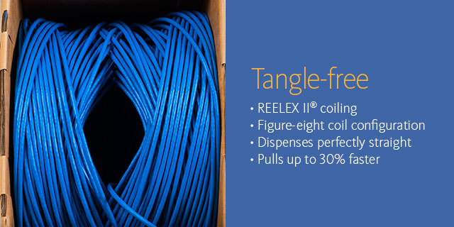 Tangle-free •REELEX II coiling •Figure-coil configuration •Dispenses perfectly straight •Pulls up to 30%
