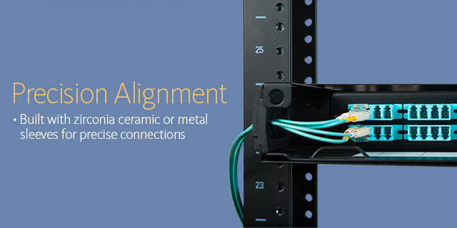 Precision alignment •Built with zirconia ceramic or metal sleeves for precise connections