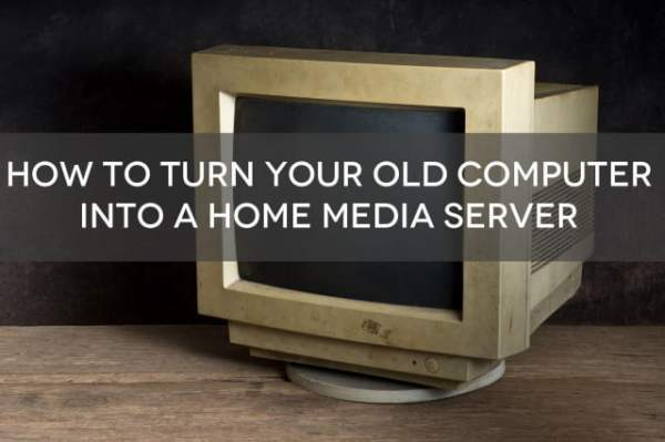 How to Turn an Old Computer Into a Home Media Server ...