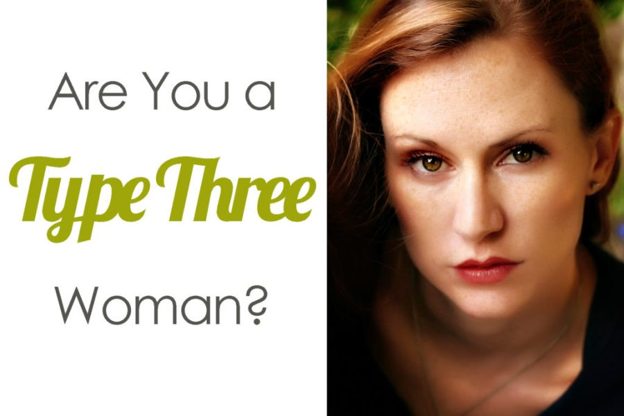 """Do you unintentionally offend people? Do you sometimes leap without looking? Do you worry that others see you as """"pushy"""" or """"bossy?"""" These all could be indications that you are a Type Three Woman with many gifts you may not be aware of. Keep reading to see if the description of the Type Three Woman resonates with you (or describes somebody you know)."""