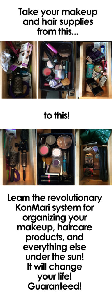 Learn the revolutionary KonMari system for organizing your makeup, haircare products, and everything else under the sun! It will change your life! Guaranteed!