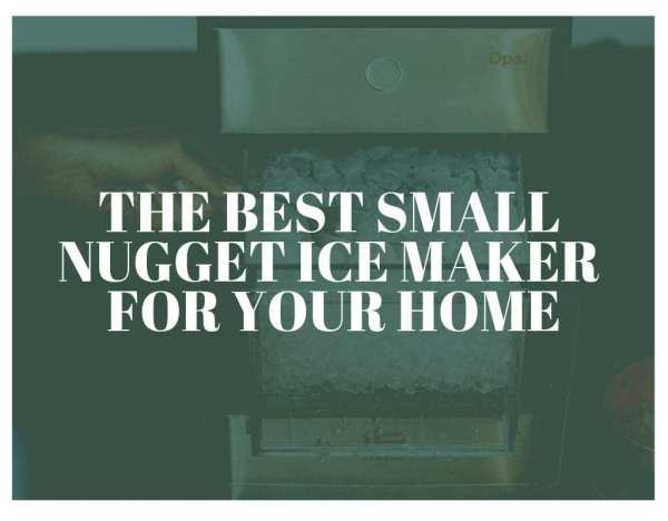 The Best Small Nugget Ice Maker For Your Home Ice Maker