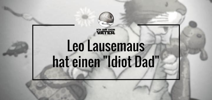 Leo Lausemaus hat einen Idiot Dad