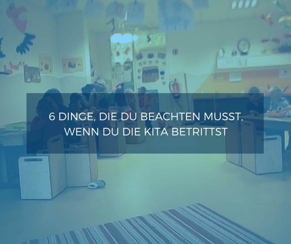 6 Dinge, die du beachten musst, wenn du die Kita betrittst