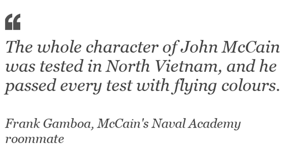 """The whole character of John McCain was tested in North Vietnam, and he passed every test with flying colours"""