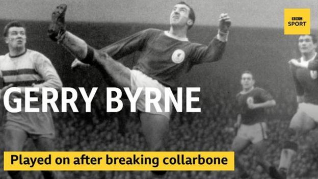 Gerry Byrne played on after breaking his collarbone in the 1965 FA Cup final against Leeds United