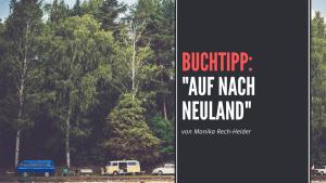 Buchtipp Auf nach Neuland Bulli Europa Reise