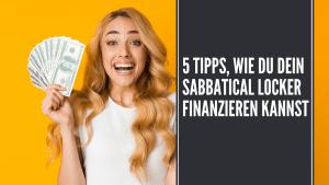 5 Tipps, um dein Sabbatical zu finanzieren