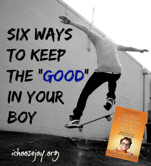 "Six Ways to Keep the ""Good"" in Your Boy"
