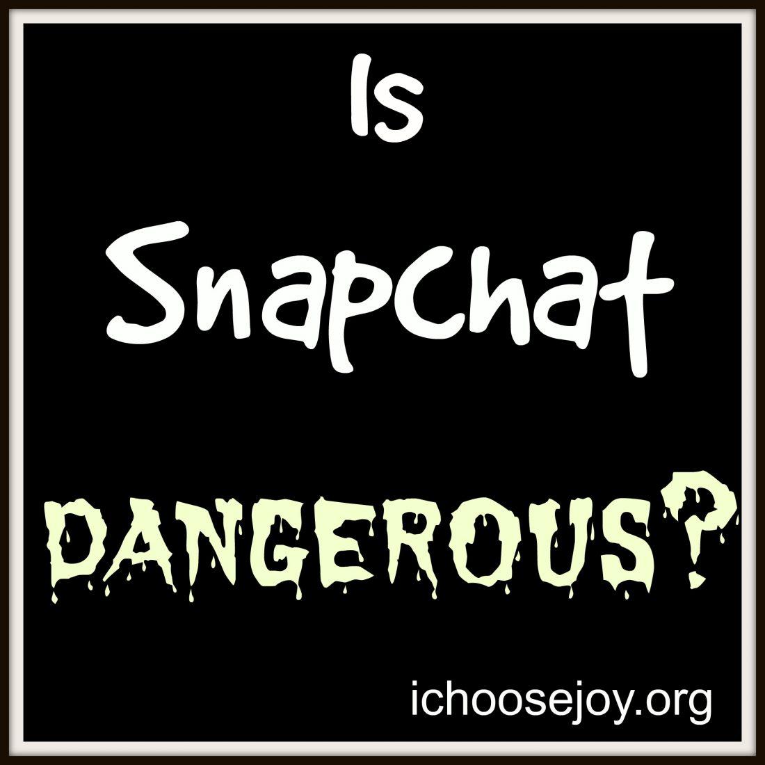Is Snapchat Dangerous?