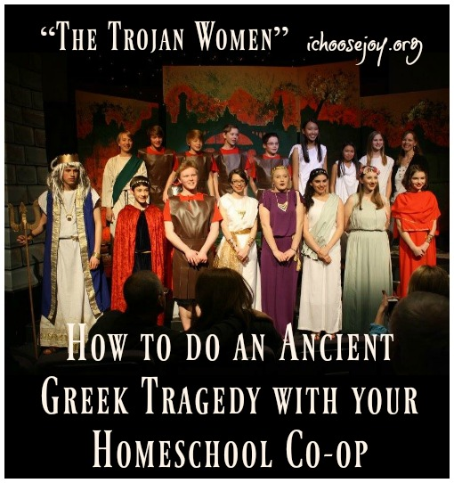 """How to do an Ancient Greek Tragedy with your Homeschool Co-op: """"The Trojan Women"""""""