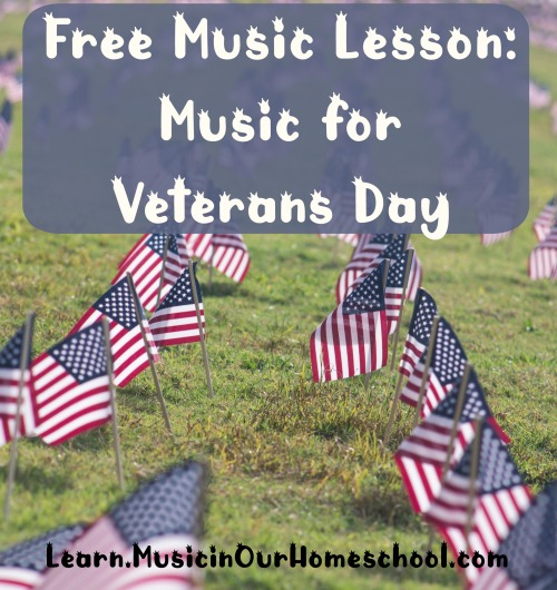 Free Music Lesson Music for Veterans Day at the online course site Learn.MusicinOurHomeschool.com #veteransday #musiclesson #homeschoolmusic