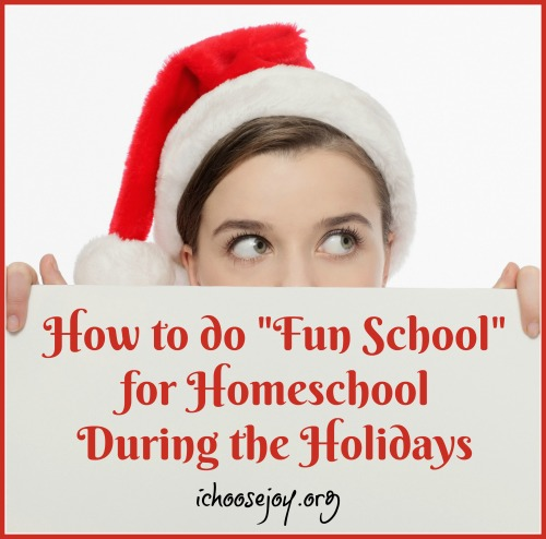 "How to do ""Fun School"" for Homeschool During the Holidays"