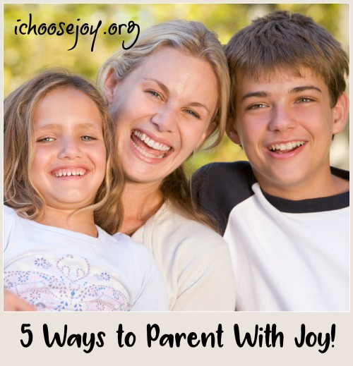 5 Ways to Parent With Joy, from I Choose Joy!, a mom of 8