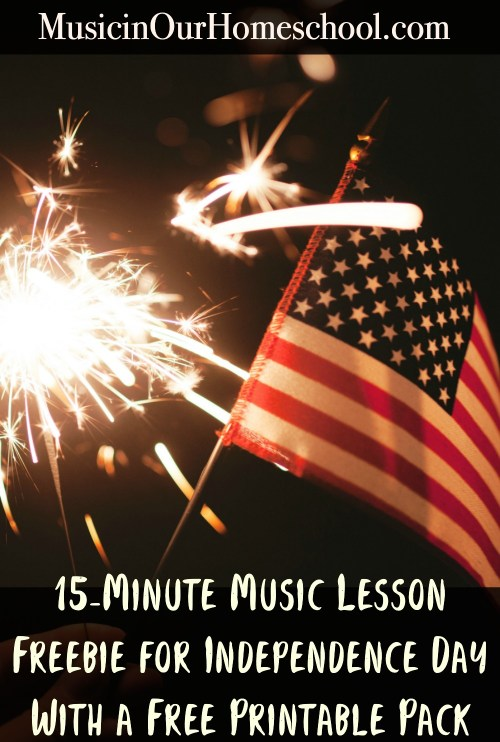 15-Minute Music Lesson for Independence Day. #musicinourhomeschool #independenceday #fourthofjuly #musiclessonsforkids