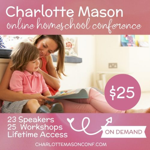 The 2019 Charlotte Mason online conference is now available on demand! Get 25 workshops for only $25! #charlottemason #charlottemasonhomeschool #homeschoolmom #ichoosejoyblog